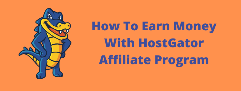 How To Earn Money With Hostgator Affiliate Program