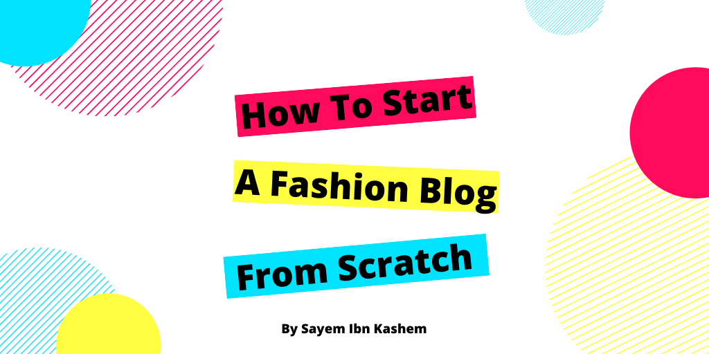 how to start a fashion blog from scratch step by step guide