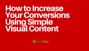 How to Increase Your Conversions Using Simple Visual Content