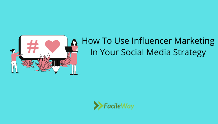 How To Use Influencer Marketing In Your Social Media Strategy