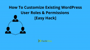 How To Customize Existing WordPress User Roles & Permissions [Easy Hack]